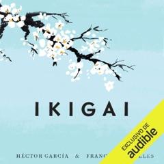 Ikigai: Los secretos de Japón para una vida larga y feliz [Ikigai: Japanese Secrets for a Long and Happy Life] (Unabridged)