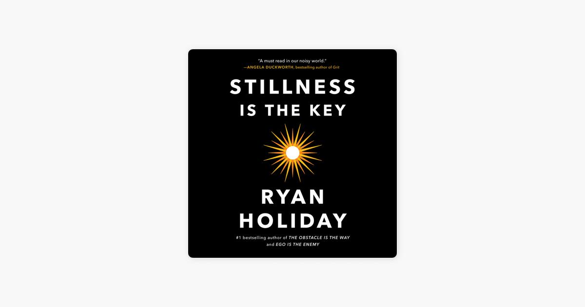 Stillness Is the Key (Unabridged) - Ryan Holiday