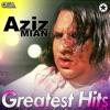 Aziz Mian Greatest Hits