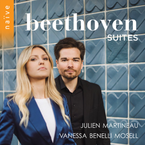 Julien Martineau & Vanessa Benelli Mosell - Beethoven Suites