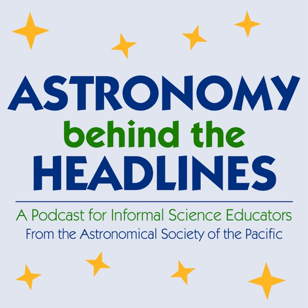 Astronomy Behind the Headlines: A Podcast for Informal Science Educators
