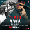 Tum Hi Aana Sad Version From Marjaavaan - Jubin Nautiyal & Payal Dev mp3