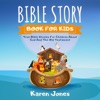 Bible Story Book for Kids: True Bible Stories for Children About God and the Old Testament Every Christian Child Should Know (Unabridged)