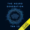 Tan Le - The Neurogeneration: The New Era in Brain Enhancement That Is Revolutionizing the Way We Think, Work, and Heal (Unabridged)  artwork