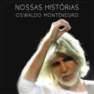 Oswaldo Montenegro - Nossas Histórias