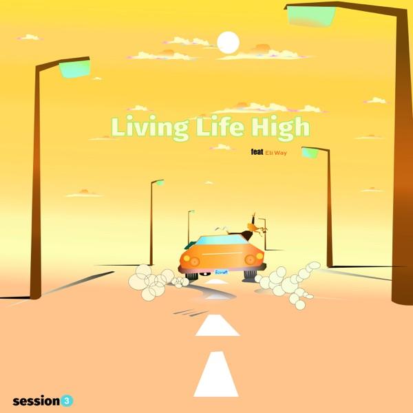 Living Life High (feat. Eli Way) - Single