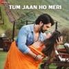 Tum Jaan Ho Meri
