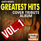 Garth Brooks Greatest Hits: Cover Tribute Album, Vol. 1 - Country Music Ensemble