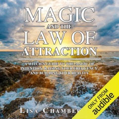 Magic and the Law of Attraction: A Witch's Guide to the Magic of Intention, Raising Your Frequency, and Building Your Reality (Unabridged)