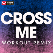 Cross Me (Extended Workout Remix) - Power Music Workout - Power Music Workout
