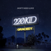 220 KID & GRACEY - Don't Need Love artwork