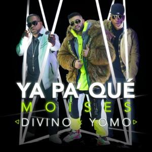 Moises, Divino & Yomo - Ya Pa' Qué