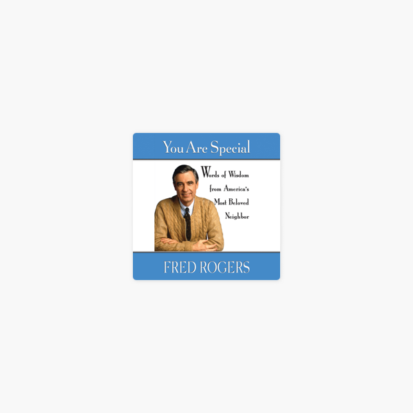 You Are Special Neighborly Words Of Wisdom From Mister Rogers Abridged On Apple Books