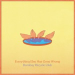 Bombay Bicycle Club - Everything Else Has Gone Wrong