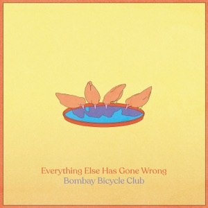 BOMBAY BICYCLE CLUB - Everything Else Has Gone Wrong Chords and Lyrics