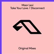 Take Your Love / Disconnect - EP - Maor Levi - Maor Levi