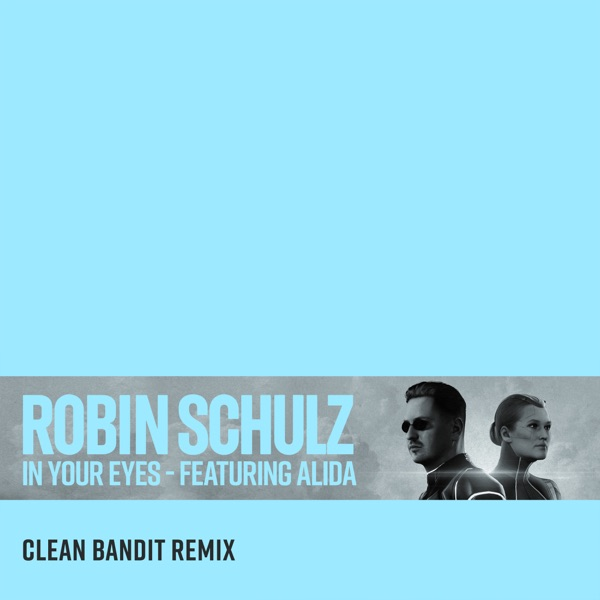 Robin Schulz mit In Your Eyes (feat. Alida) (Clean Bandit Remix)