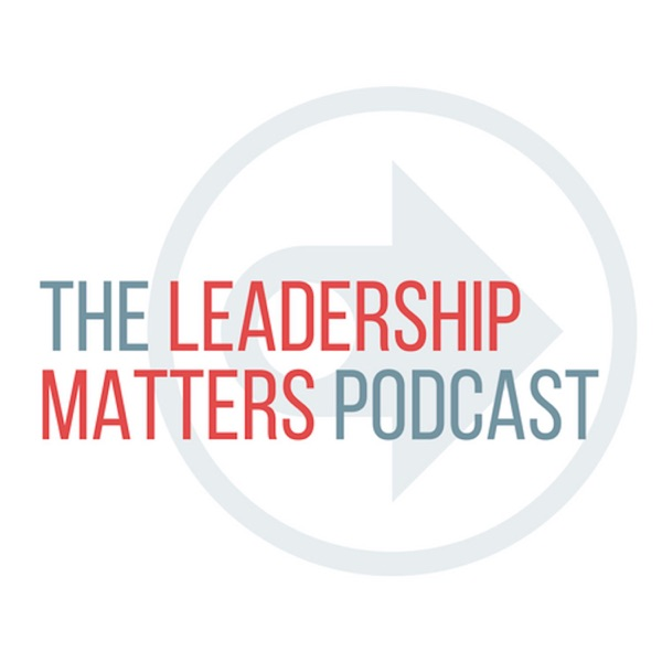 The Leadership Matters Podcast