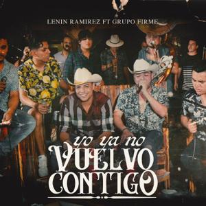 Lenin Ramírez - Yo Ya No Vuelvo Contigo feat. Grupo Firme [En Vivo]