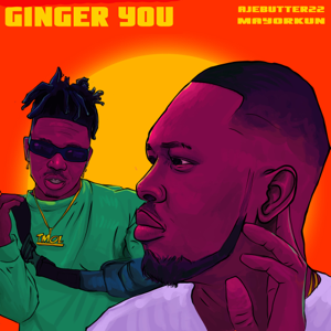 Ajebutter22 - Ginger You feat. Mayorkun