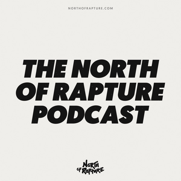 The North of Rapture Podcast