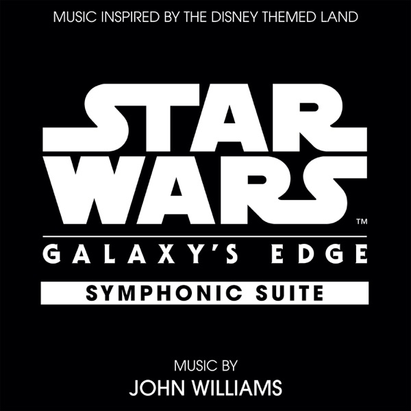 Star Wars: Galaxy's Edge Symphonic Suite (Music Inspired by the Disney Themed Land) - Single