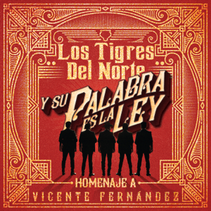 Los Tigres del Norte - Y Su Palabra Es la Ley: Homenaje a Vicente Fernández