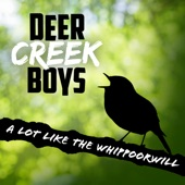 Deer Creek Boys - A Lot Like The Whippoorwill