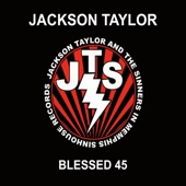 Jackson Taylor & The Sinners - Blessed 45