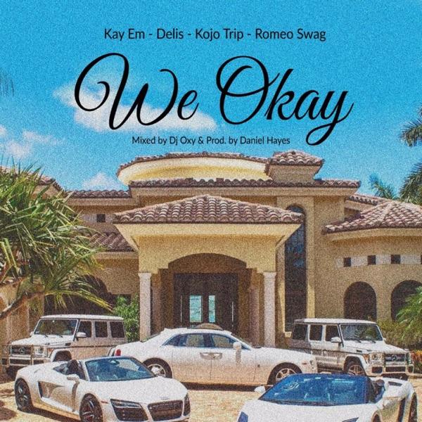 We Okay (feat. Delis, Kojo Trip & Romeo Swag) - Single