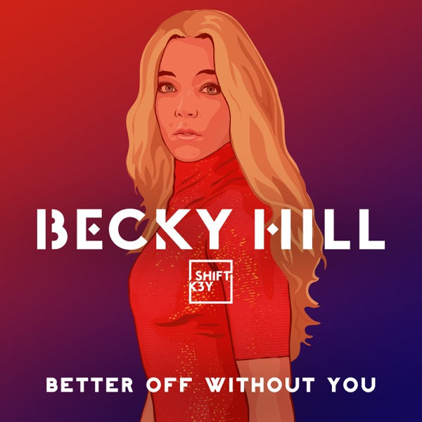 Becky Hill Feat Shif - Better Off Without You
