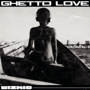 Ghetto Love - Wizkid - Wizkid