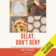 Delay, Don't Deny: Living an Intermittent Fasting Lifestyle (Unabridged)