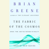 Brian Greene - The Fabric of the Cosmos: Space, Time, and the Texture of Reality (Abridged)  artwork