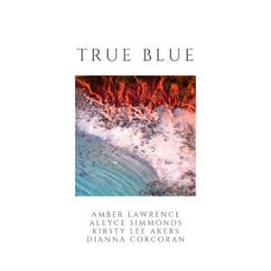 Amber Lawrence, Aleyce Simmonds, Kirsty Lee Akers & Dianna Corcoran - True Blue