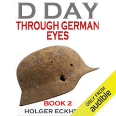 D Day Through German Eyes Book 2: More Hidden Stories from June 6th 1944 (Unabridged)