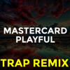Mastercard Playful (Trap Remix)