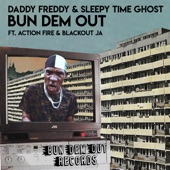 Daddy Freddy and Sleepy Time Ghost featuring Action Fire and Blackout JA - Bun Dem Out  feat. Action Fire,Blackout JA