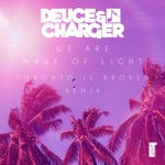 Deuce & Charger & Toronto Is Broken - We Are Made of Light
