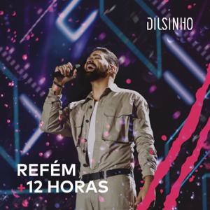 Dilsinho - Refém / 12 Horas (Ao Vivo)