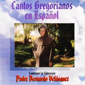 Padre Bernardo Velásquez - Cantos Gregorianos en Español: Cantemos la Salvación