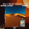 Ma Cele Thar 1 Le feat Timmy Single