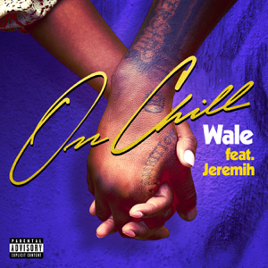 On Chill (feat. Jeremih) - Wale
