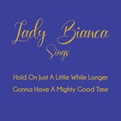 Lady Bianca - Hold on Just a Little While Longer