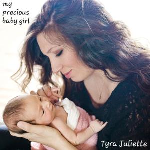 Tyra Juliette - My Precious Baby Girl