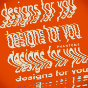 Designs for You - Phantoms - Phantoms