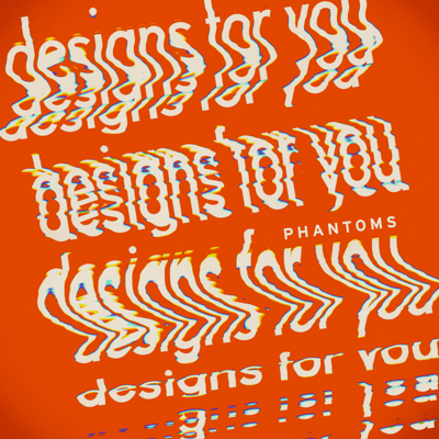 Designs for You - Phantoms song