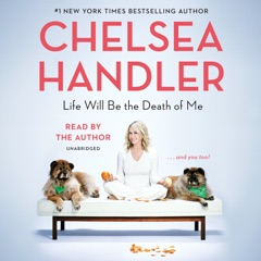 Life Will Be the Death of Me: . . . and you too! (Unabridged)