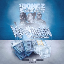 ‎No Chillin (Get to That Gwap) [feat  YNW Melly & Rod Wave] - Single by DBM  Bonez