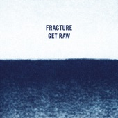 Fracture - Get Raw